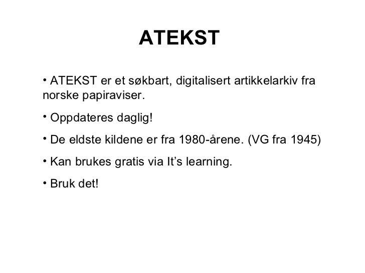 ATEKST <ul><li>ATEKST er et søkbart, digitalisert artikkelarkiv fra norske papiraviser. </li></ul><ul><li>Oppdateres dagli...