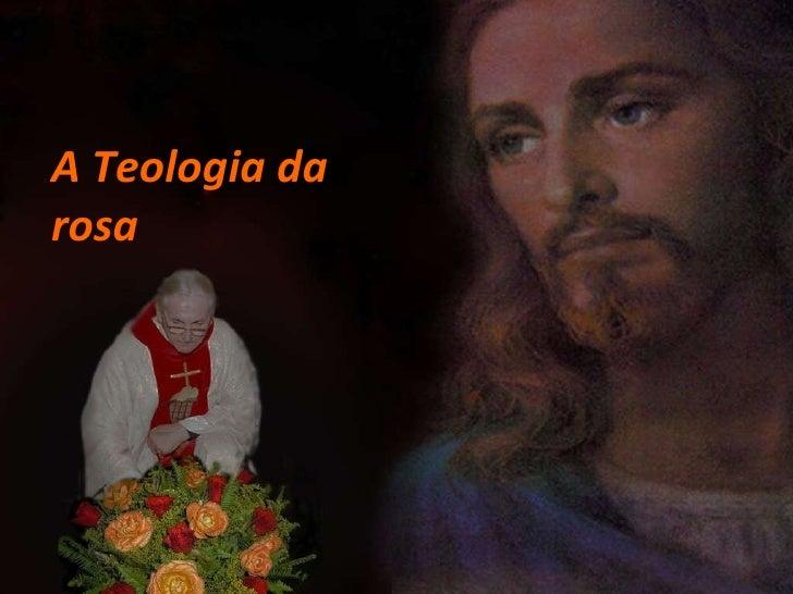 A Teologia da rosa