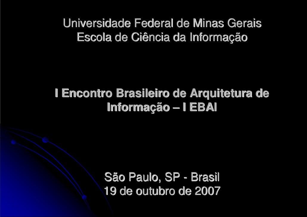 Universidade Federal de Minas Gerais    Escola de Ciência da Informação    I Encontro Brasileiro de Arquitetura de        ...