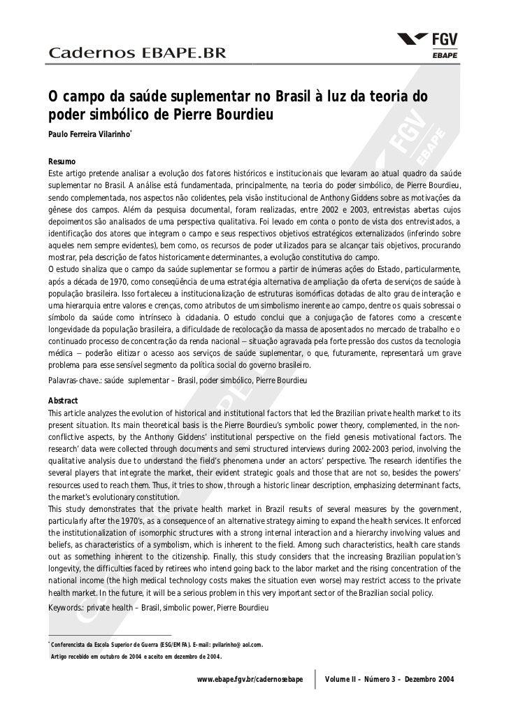 O campo da saúde suplementar no Brasil à luz da teoria do poder simbólico de Pierre Bourdieu Paulo Ferreira Vilarinho*   R...