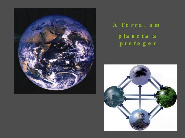 A Terra, um  planeta a proteger