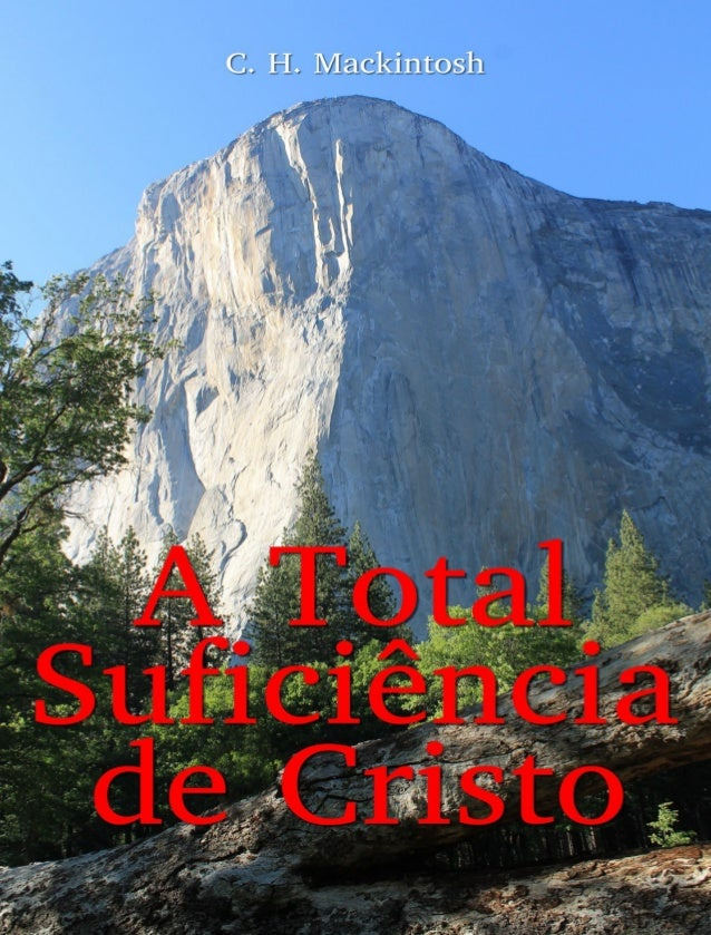 "A TOTAL SUFICIÊNCIA DE CRISTO C. H. Mackintosh Traduzido de ""The All-sufficiency of Christ"" * * * * * Primeira Parte A obr..."