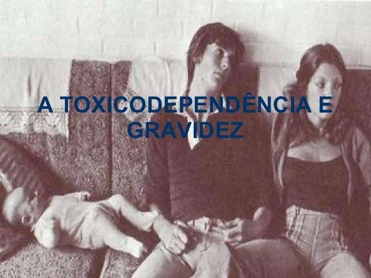A TOXICODEPENDÊNCIA E GRAVIDEZ