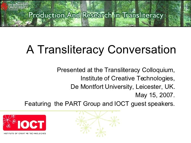 A Transliteracy Conversation Presented at the Transliteracy Colloquium, Institute of Creative Technologies, De Montfort Un...