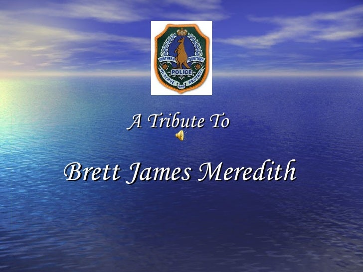 A Tribute To   Brett James Meredith