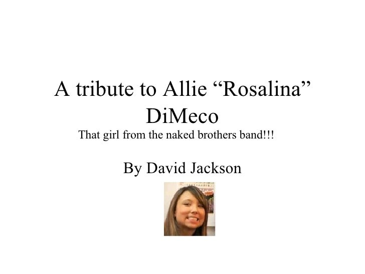 "A tribute to Allie ""Rosalina""            DiMeco   That girl from the naked brothers band!!!             By David Jackson"