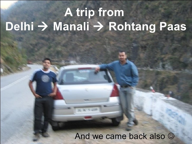 A trip from  Delhi    Manali    Rohtang Paas And we came back also  