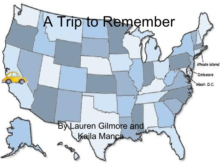 A Trip to Remember By Lauren Gilmore and Kaila Manca