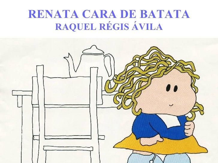 RENATA CARA DE BATATA RAQUEL RÉGIS ÁVILA