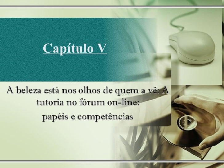 Capítulo V A beleza está nos olhos de quem a vê: A tutoria no fórum on-line: papéis e competências