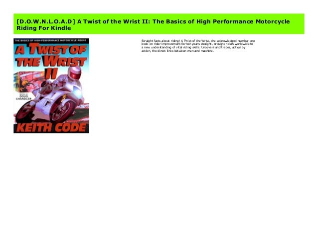 The Basics of High Performance Motorcycle Riding Twist of the Wrist Vol II