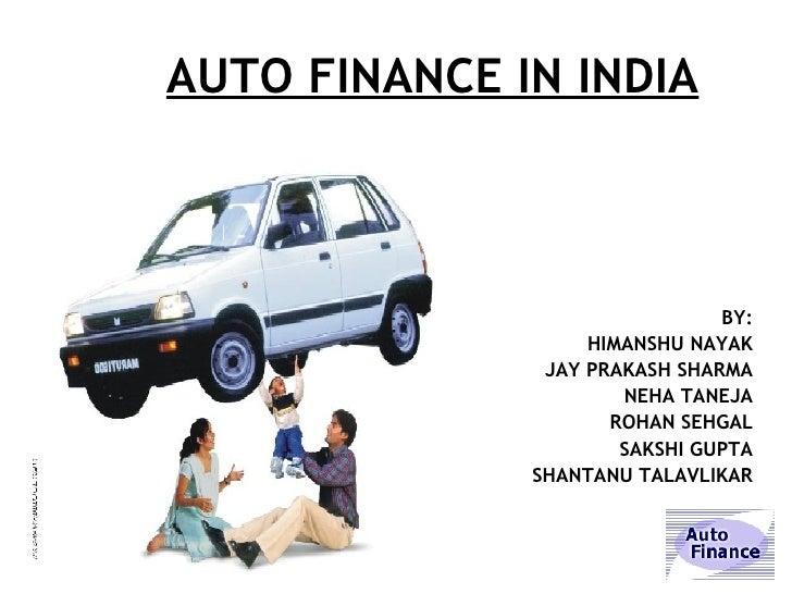 AUTO FINANCE IN INDIA <ul><li>BY: </li></ul><ul><li>HIMANSHU NAYAK </li></ul><ul><li>JAY PRAKASH SHARMA </li></ul><ul><li>...