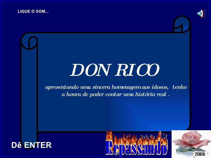 DON RICO  apresentando uma sincera homenagem aos idosos,  tenho a honra de poder contar uma história real . LIGUE O SOM......