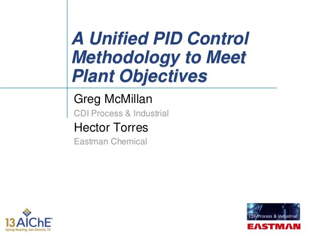 A Unified PID ControlMethodology to MeetPlant ObjectivesGreg McMillanCDI Process & IndustrialHector TorresEastman Chemical