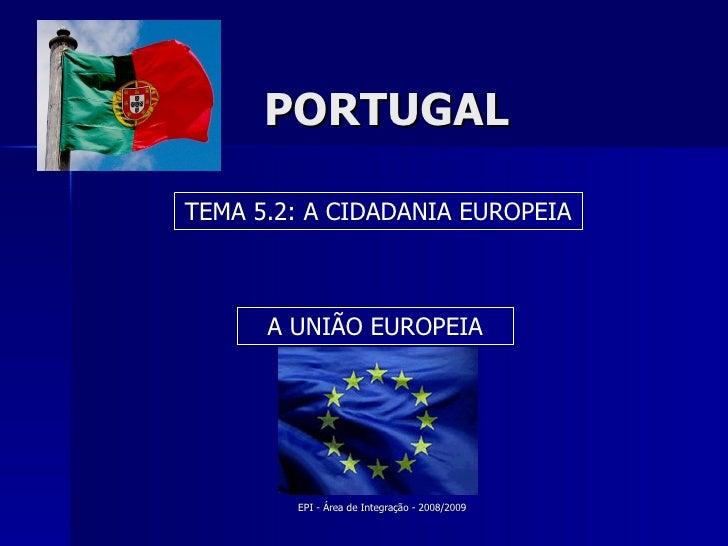 PORTUGAL TEMA 5.2: A CIDADANIA EUROPEIA A UNIÃO EUROPEIA