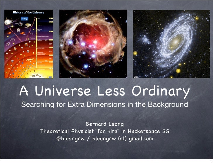 A Universe Less Ordinary Searching for Extra Dimensions in the Background                        Bernard Leong      Theore...