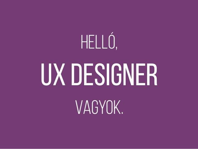 Mi az a UX (és hogy kell megdizájnolni)? Slide 2