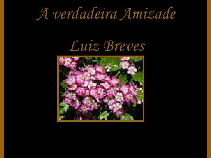 A verdadeira Amizade Luiz Breves