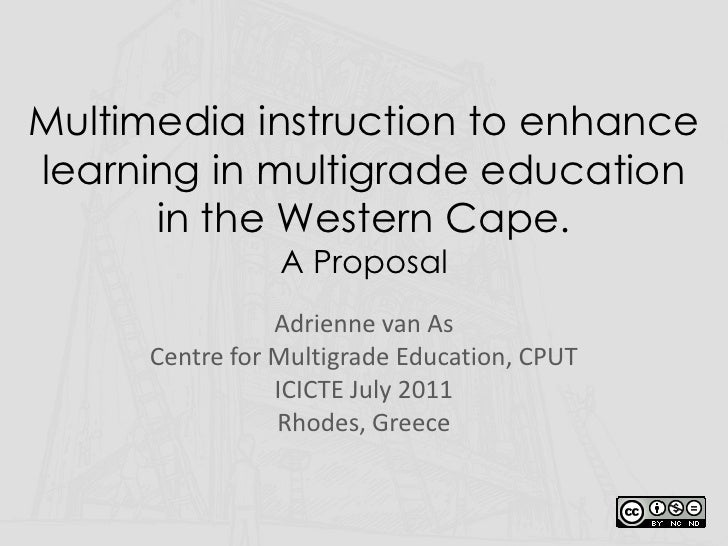 Multimedia instruction to enhance learning in multigrade education in the Western Cape. A Proposal<br />Adrienne van As<br...