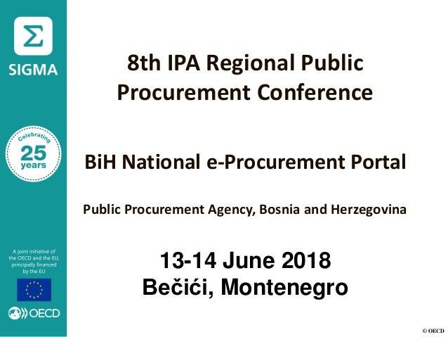 © OECD 8th IPA Regional Public Procurement Conference BiH National e-Procurement Portal Public Procurement Agency, Bosnia ...