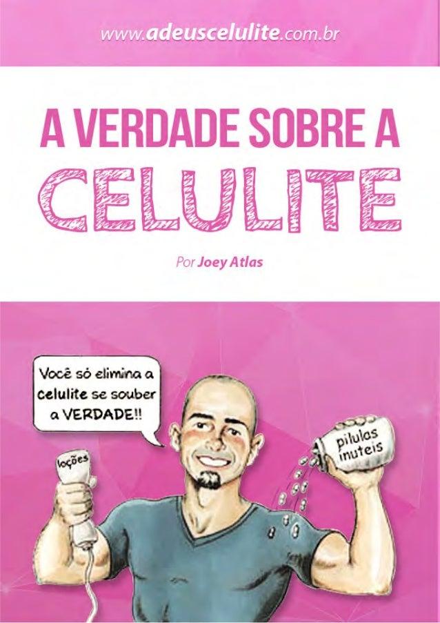A Verdade Sobre a Celulite • www.adeuscelulite.com.br • Todos os Direitos Reservados. 1
