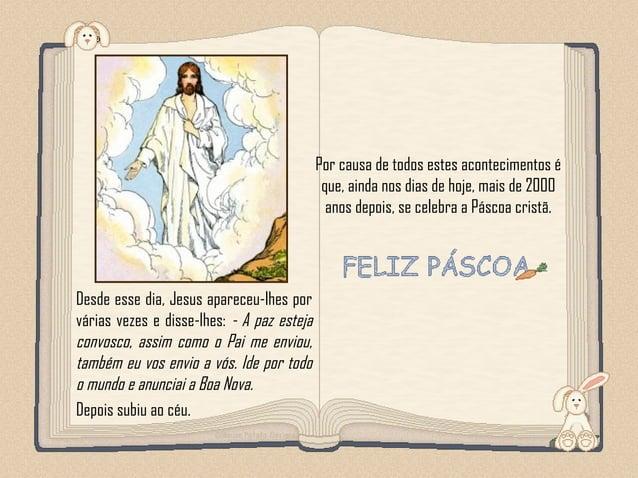 Feito por luannarj@uol.com.br Desde esse dia, Jesus apareceu-lhes por várias vezes e disse-lhes: - A paz esteja convosco, ...
