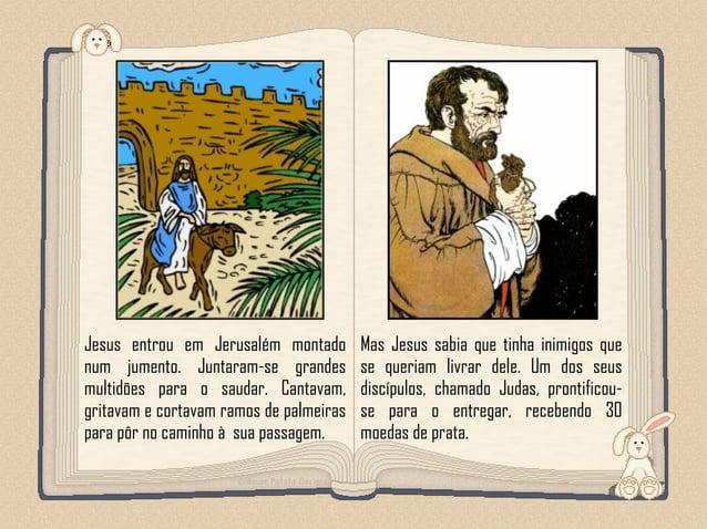Feito por luannarj@uol.com.br Jesus entrou em Jerusalém montado num jumento. Juntaram-se grandes multidões para o saudar. ...