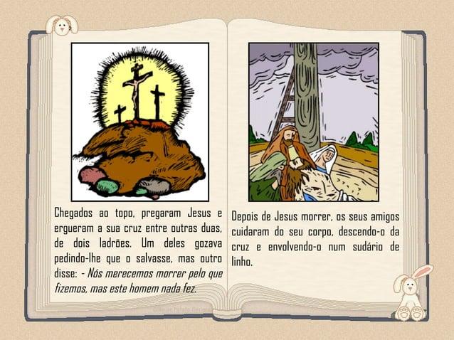 Feito por luannarj@uol.com.br Chegados ao topo, pregaram Jesus e ergueram a sua cruz entre outras duas, de dois ladrões. U...