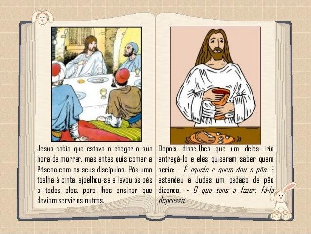 Feito por luannarj@uol.com.br Jesus sabia que estava a chegar a sua hora de morrer, mas antes quis comer a Páscoa com os s...