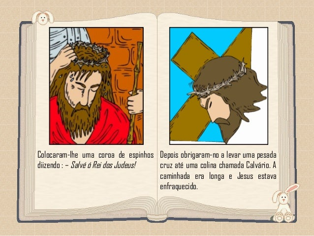 Feito por luannarj@uol.com.br Colocaram-lhe uma coroa de espinhos diizendo : – Salvé ó Rei dos Judeus! Depois obrigaram-no...