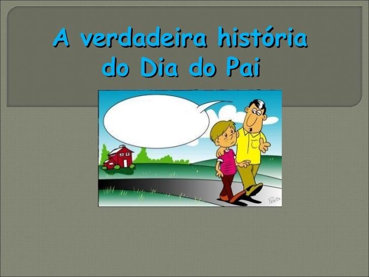 A verdadeira história    do Dia do Pai