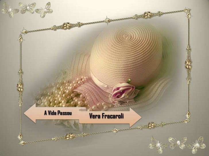 A Vida Passou                Vera Fracaroli
