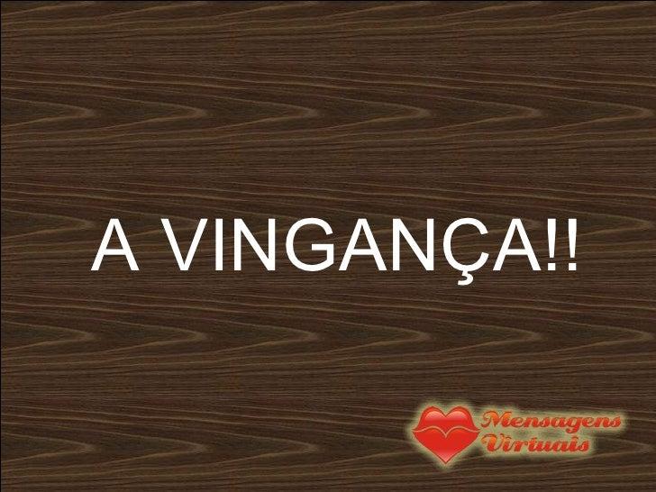 A VINGANÇA!!