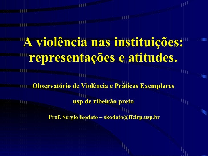 A violência nas instituições: representações e atitudes. Observatório de Violência e Práticas Exemplares usp de ribeirão p...