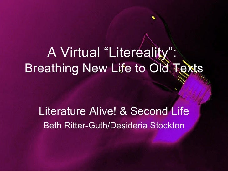 "A Virtual ""Litereality"":  Breathing New Life to Old Texts Literature Alive! & Second Life Beth Ritter-Guth/Desideria Stock..."