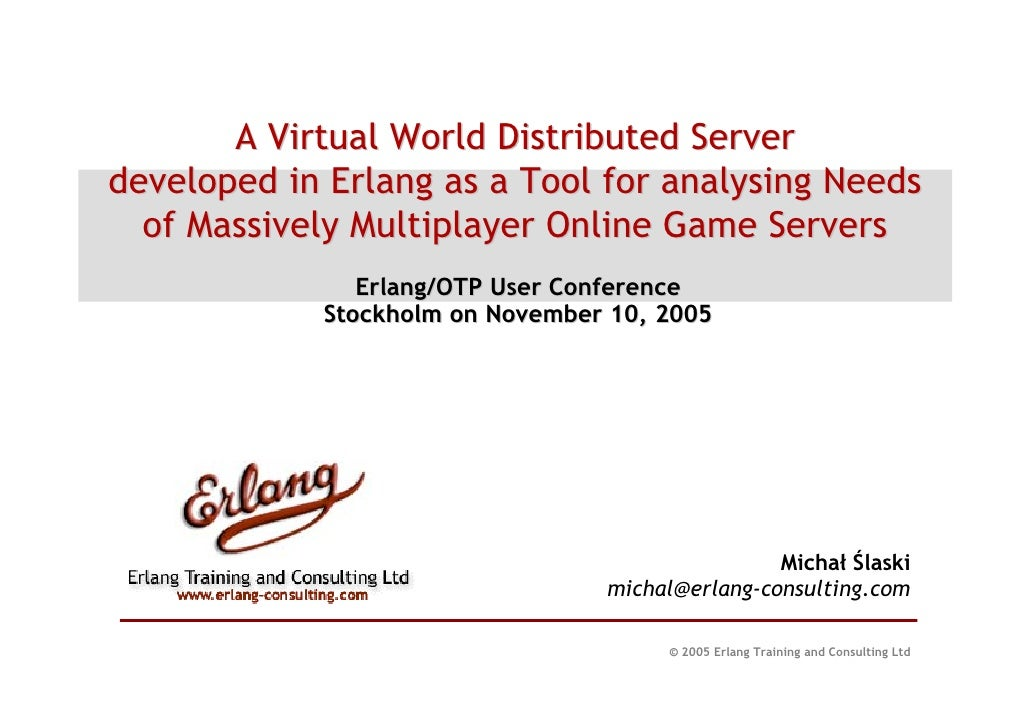 A Virtual World Distributed Server developed in Erlang as a Tool for analysing Needs   of Massively Multiplayer Online Gam...