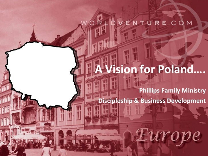 Phillips Family Ministry Discipleship & Business Development A Vision for Poland….