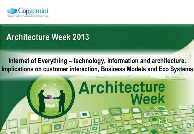 Architecture Week 2013 Internet of Everything – technology, information and architecture. Implications on customer interac...