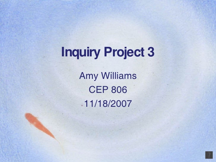 Inquiry Project 3 Amy Williams CEP 806 11/18/2007