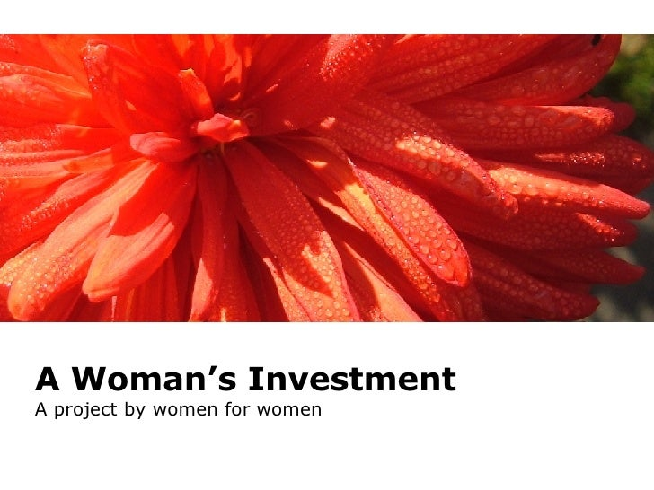 A Woman's Investment A project by women for women