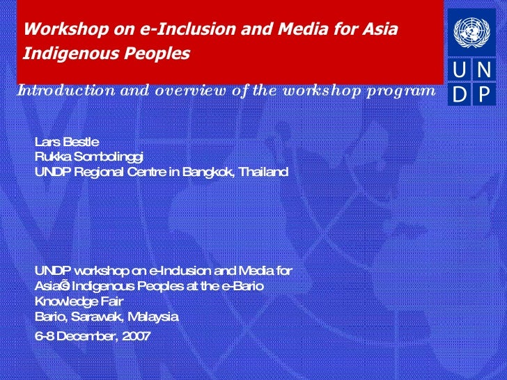 Workshop on e-Inclusion and Media for Asia Indigenous Peoples UNDP workshop on e-Inclusion and Media for Asia's Indigenous...