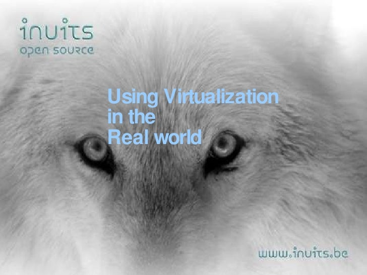 Using Virtualization  in the  Real world