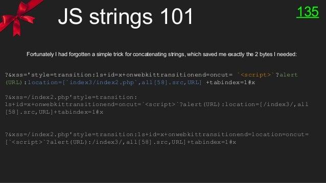 JS strings 101 135 ?&xss='style=transition:1s+id=x+onwebkittransitionend=oncut= `<script>`?alert (URL):location=[`index3/i...