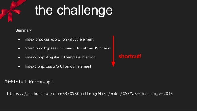the challenge shortcut! Official Write-up: https://github.com/cure53/XSSChallengeWiki/wiki/XSSMas-Challenge-2015 Summary ●...