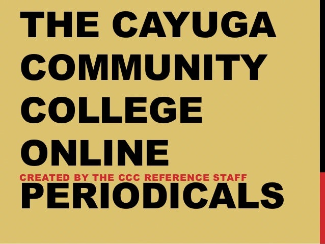 THE CAYUGACOMMUNITYCOLLEGEONLINEPERIODICALSCREATED BY THE CCC REFERENCE STAFF
