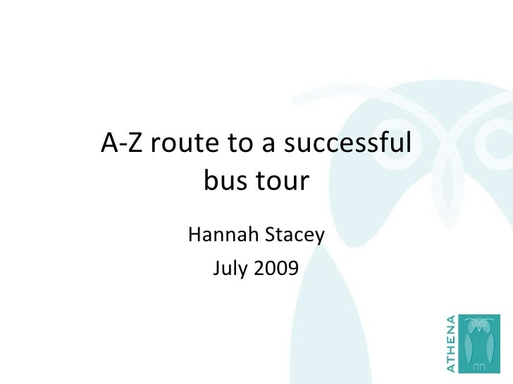 A-Z route to a successful bus tour Hannah Stacey July 2009