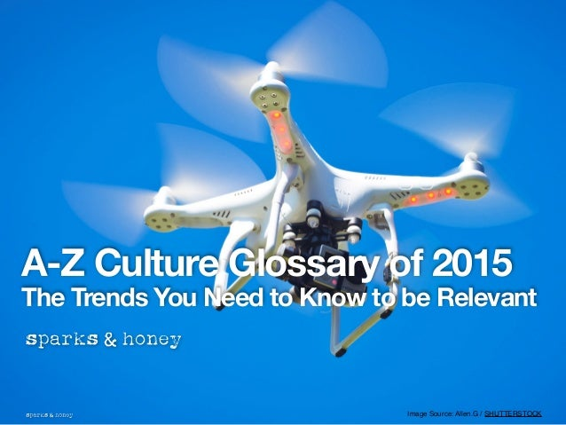 A-Z Culture Glossary of 2015 The Trends You Need to Know to be Relevant Image Source: Allen.G / SHUTTERSTOCK