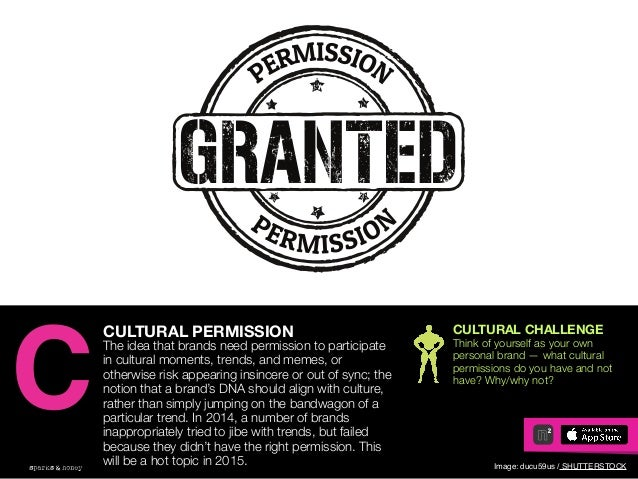 AGENCY OF RELEVANCE CULTURAL PERMISSION The idea that brands need permission to participate in cultural moments, trends, a...